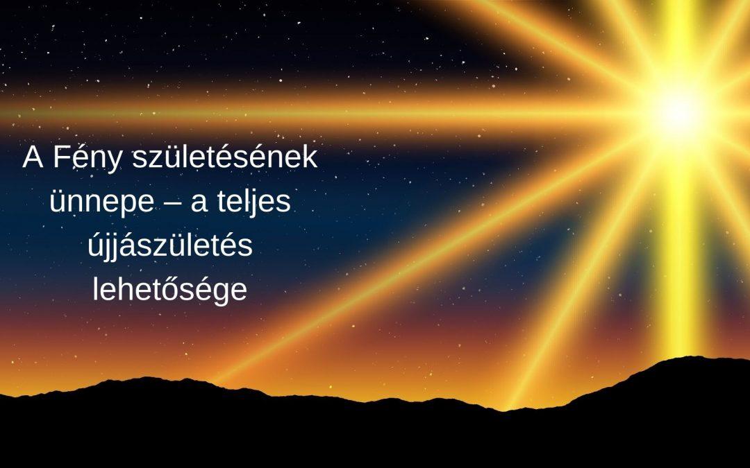 A Fény születésének ünnepe – a teljes újjászületés lehetősége